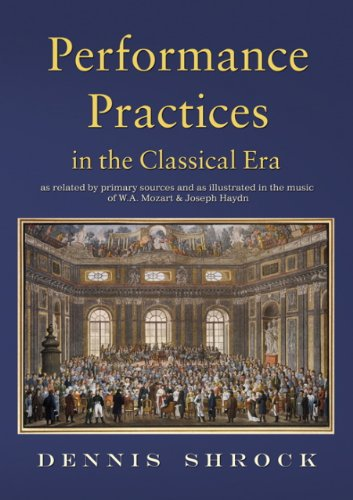 Performance Practices in the Classical Era: as Related by Primary Sources and Illustrated in the Music of Mozart and Hay