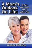 img - for A Mom's Outlook On Life: 19 Tips For Teens For A Better You book / textbook / text book