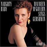 img - for Naughty Baby: Maureen McGovern Sings Gershwin by Mcgovern, Maureen (October 25, 1990) book / textbook / text book