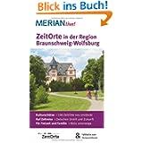 Zeitorte in der Region Braunschweig-Wolfsburg: MERIAN live! - Mit Kartenatlas im Buch und Extra-Karte zum Herausnehmen...
