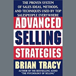 Advanced Selling Strategies: The Proven System Practiced by Top Salespeople | [Brian Tracy]