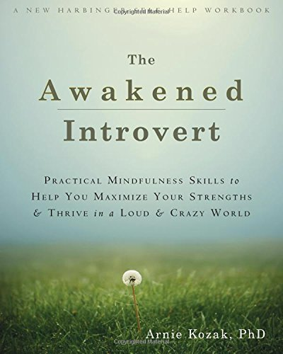 awakened-introvert-practical-mindfulness-skills-to-help-you-maximize-your-strengths-and-thrive-in-a-