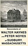 Descendants of Walter Haynes and Peter Noyes of Sudbury, Mass.