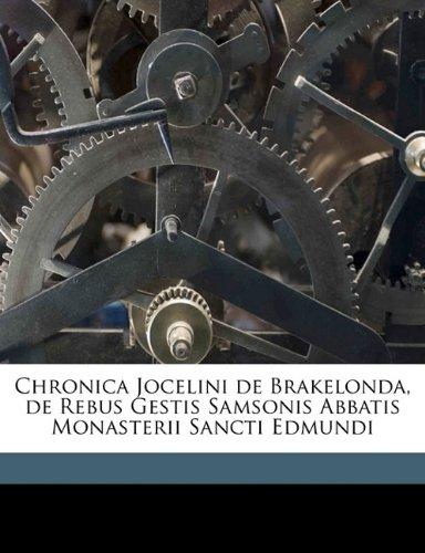 Chronica Jocelini de Brakelonda, de Rebus Gestis Samsonis Abbatis Monasterii Sancti Edmundi