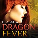Dragon Fever (Dragon 6) Audiobook by G. A. Aiken Narrated by Svantje Wascher