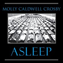 Asleep: The Forgotten Epidemic That Became Medicine's Greatest Mystery (       UNABRIDGED) by Molly Caldwell Crosby Narrated by Christian Rummel