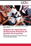 img - for Sistema de capacitaci n de Recursos Humanos en gesti n de proyectos: Posibilidad de potenciar el desarrollo local en un municipio cubano (Spanish Edition) book / textbook / text book