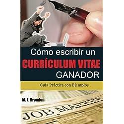 Cómo Escribir un Curriculum Vitae Ganador: Guía Práctica con Ejemplos de Curriculum y Cartas de Presentación: Volume 1