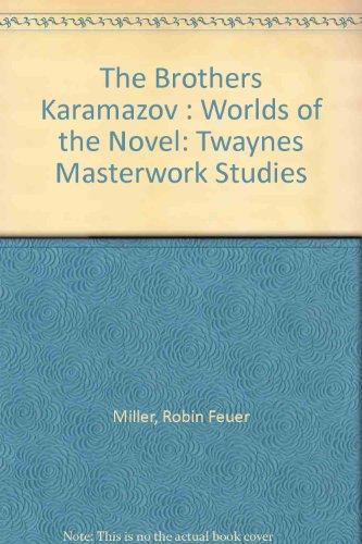 The Brothers Karamazov : Worlds of the Novel: Twaynes Masterwork Studies