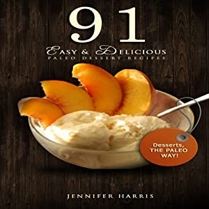 91 Easy and Delicious Paleo Dessert Recipes | [Jennifer Harris]