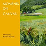 img - for Moments on Canvas: Paintings by Richard Michaels book / textbook / text book