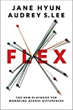 Flex: The New Playbook for Managing Across Differences