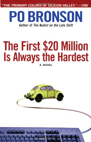 The First $20 Million Is Always the Hardest: A Novel: Po Bronson: 9780380816248: Amazon.com: Books