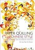 img - for Paper Quilling Chinese Style: Create Unique Paper Quilling Projects that Bridge Western Crafts and Traditional Chinese Arts book / textbook / text book