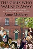 Anne McGarry The Girls Who Walked Away: Fairfield Girls, Their Lives and Times and the Female Struggle for Equality 1796-2013