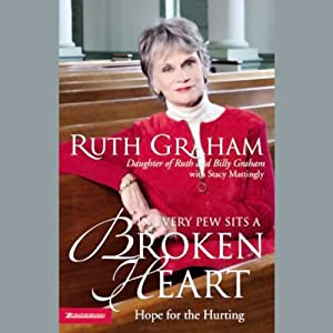 In Every Pew Sits a Broken Heart: Hope for the Hurting | [Ruth Graham]