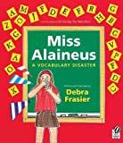 Miss Alaineus: A Vocabulary Disaster [ MISS ALAINEUS: A VOCABULARY DISASTER BY Frasier, Debra ( Author ) Sep-01-2007