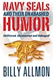 Navy SEALs and Their Unabashed Humor: Unfiltered, Uncensored and Unhinged