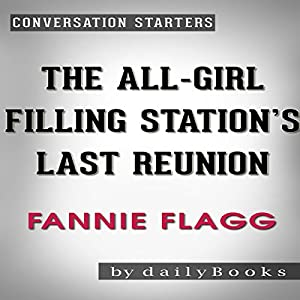 The All-Girl Filling Station's Last Reunion: A Novel by Fannie Flagg | Conversation Starters Audiobook