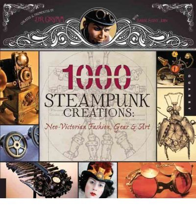 (1000 Steampunk Creations: Neo-victorian Fashion, Gear & Art) By Grymm (Author) Hardcover on (Jul , 2011)