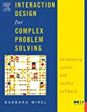 Interaction Design for Complex Problem Solving: Developing Useful and Usable Software (Interactive Technologies) (1558608311) by Mirel, Barbara