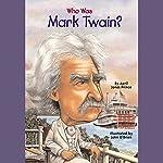 Who Was Mark Twain?   April Jones Prince