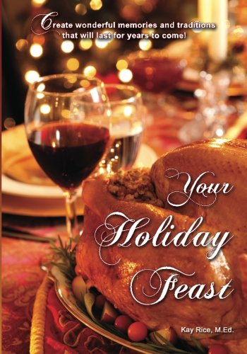Your Holiday Feast: fabulous ideas and recipes for making holiday entertaining fun and easy