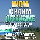 India Charm Offensive: An Expat Pilot Flies the South Asia Jungle Hörbuch von Michael Sobotta Gesprochen von: Doug Greene