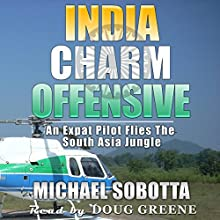 India Charm Offensive: An Expat Pilot Flies the South Asia Jungle Audiobook by Michael Sobotta Narrated by Doug Greene