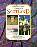 img - for An Illustrated History of Scotland by Elisabeth Fraser (1997-12-03) book / textbook / text book