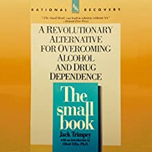 The Small Book: A Revolutionary Alternative for Overcoming Alcohol and Drug Dependence (       UNABRIDGED) by Jack Trimpey Narrated by Peter Ganim