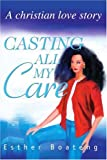 Casting All My Care: A christian love story (Esther Boateng)