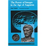 The Power of Images in the Age of Augustus (Thomas Spencer Jerome Lectures) ~ Paul Zanker