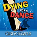 Dying for a Dance: A Laurel McKay Mystery, Book 2 Audiobook by Cindy Sample Narrated by Pilar Uribe