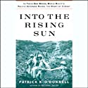Into the Rising Sun: World War II's Pacific Veterans Reveal the Heart of Combat Audiobook by Patrick K. O'Donnell Narrated by Jeff Riggenbach