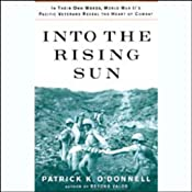 Into the Rising Sun: World War II's Pacific Veterans Reveal the Heart of Combat | [Patrick K. O'Donnell]
