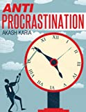 img - for ANTI-PROCRASTINATION: A practical how-to guide with eight simple techniques for beating procrastination, increasing motivation & achieving results book / textbook / text book