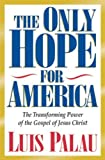 img - for The Only Hope for America: The Transforming Power of the Gospel of Jesus Christ by Luis Palau (1996-01-03) book / textbook / text book