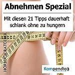 Abnehmen Spezial: Mit diesen 21 Tipps dauerhaft schlank ohne zu hungern | Robert Sasse,Yannick Esters