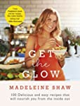 Get The Glow: 100 Delicious and Easy...