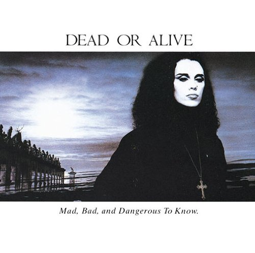 Dead Or Alive - Mad, Bad & Dangerous to Know - Zortam Music