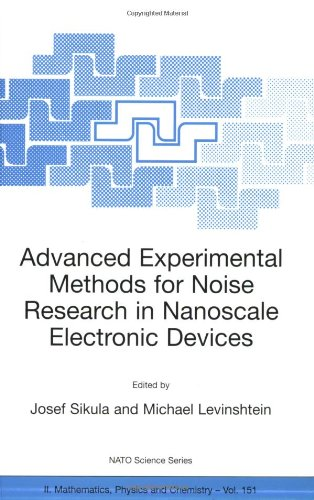 Advanced Experimental Methods For Noise Research In Nanoscale Electronic Devices (Nato Science Series Ii: (Closed))