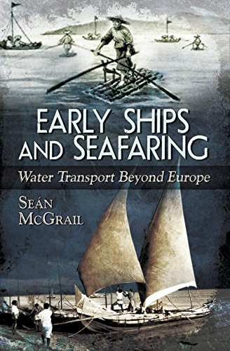 Early Ships and Seafaring: Water Transport Beyond Europe, by Sean McGrail