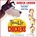 The Trouble with Chickens: A J. J. Tully Mystery (       UNABRIDGED) by Doreen Cronin, Kevin Cornell Narrated by Vinnie Penna