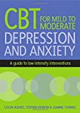 CBT for Mild to Moderate Depression and Anxiety: A guide to low-intensity interventions