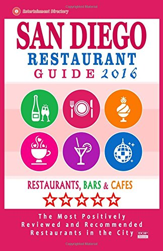San Diego Restaurant Guide 2016: Best Rated Restaurants in San Diego, California - 500 Restaurants, Bars and Cafes Recommended for Visitors 2016
