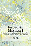 img - for Filosof a Mestiza I: Interculturalidad, Ecosof a y Liberaci n (FAIA) (Volume 1) (Spanish Edition) book / textbook / text book