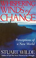 Whispering Winds of Change: Perceptions of a New World (Vol 1)