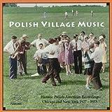 Polish Village Music - Historic Polish-American Recordings 1927-1933