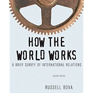 How the World Works: A Brief Survey of International Relations (2nd Edition) Russell Bova